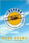 The Flyers: In Search of Wilbur & Orville Wright - Noah Adams