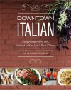 Downtown Italian: Recipes Inspired by Italy, Created in New York's West Village - Joe Campanale, Gabriel Thompson, Katherine Thompson