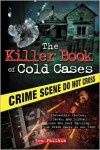 The Killer Book of Cold Cases: Incredible Stories, Facts, and Trivia from the Most Baffling True Crime Cases of All Time - Tom Philbin