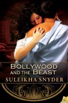 Bollywood and the Beast - Suleikha Snyder