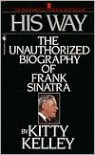 His Way: The Unauthorized Biography of Frank Sinatra - Kitty Kelley