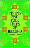 Myths and Folk Tales of Ireland - Jeremiah Curtin