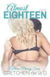 Almost Eighteen (Wilson Mooney #1) - Gretchen de la O