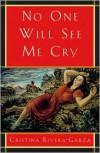 No One Will See Me Cry - Cristina Rivera-Garza, Cristina Rivera-Garza