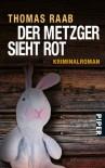 Der Metzger sieht rot: Kriminalroman - Thomas Raab