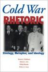 Cold War Rhetoric: Strategy, Metaphor, and Ideology - Martin J. Medhurst, Robert L. Ivie, Philip Wander, Robert Lee Scott