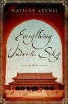 Everything Under the Sky: A Novel - Matilde Asensi, Lisa Carter