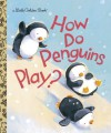 How Do Penguins Play? - Elizabeth Dombey, David L.  Walker