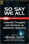 So Say We All: Collected Thoughts and Opinions on Battlestar Galactica - Richard Hatch