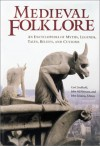 Medieval Folklore: An Encyclopedia of Myths, Legends, Tales, Beliefs, and Customs (2 Volumes) - Carl Lindahl