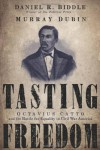 Tasting Freedom: Octavius Catto and the Battle for Equality in Civil War America - Daniel R. Biddle, Murray Dubin