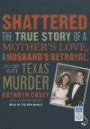 Shattered: The True Story of a Mother's Love, a Husband's Betrayal, and a Cold-Blooded Texas Murder - Kathryn Casey, Coleen Marlo