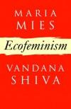Ecofeminism - Maria Mies, Vandana Shiva