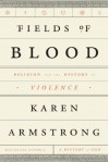 Fields of Blood: Religion and the History of Violence - Karen Armstrong