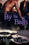 By the Balls (Handcuffs and Lace Line) - Mia Watts