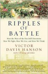 Ripples of Battle: How Wars of the Past Still Determine How We Fight, How We Live, and How We Think - Victor Hanson