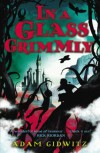 In a Glass Grimmly (Grimm series) - Adam Gidwitz