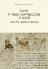 Żydzi w średniowiecznej Polsce. Gmina krakowska - Hanna Zaremska
