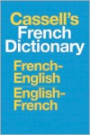 Cassell's French Dictionary: French-English, English-French - Denis Girard