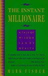 The Instant Millionaire: A Tale of Wisdom and Wealth - Mark Fisher