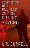 Confessions of a Red Neck Zombie Killing Psycho - L.R. Currell