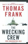 The Wrecking Crew: How Conservatives Rule - Thomas Frank