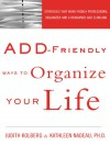 Add-Friendly Ways to Organize Your Life: Strategies That Work from a Professional Organizer and a Renowned Add Clinician - Judith Kolberg, Kathleen G. Nadeau