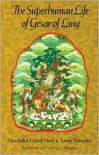 Superhuman Life of Gesar of Ling - Alexandra David-Neel,  Violet Sydney (Translator),  Lama Yongden
