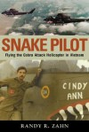 Snake Pilot: Flying the Cobra Attack Helicopter in Vietnam - Randy R. Zahn