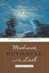 Madness, Betrayal and the Lash: The Epic Voyage of Captain George Vancouver - Stephen R. Bown