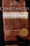 Lost Christianities: The Battles for Scripture and the Faiths We Never Knew - Bart D. Ehrman