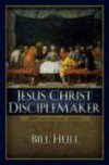 Jesus Christ, Disciplemaker - Bill Hull
