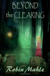 Beyond the Clearing - Robin Mahle