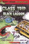 The Class Trip from the Black Lagoon - Mike Thaler, Jared Lee
