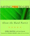 Saying Yes to Life (Even the Hard Parts) - Ezra Bayda,  Josh Bartok,  Foreword by Thomas Moore