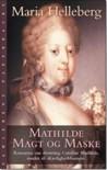Mathilde: Magt og Maske - Maria Helleberg