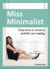 Miss Minimalist: Inspiration to Downsize, Declutter, and Simplify - Francine Jay