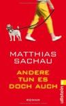 Andere tun es doch auch - Matthias Sachau