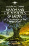 Mabon and the Mysteries of Britain: An Exploration of the Mabinogion - Caitlín Matthews, Chesca Potter