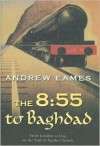 The 8:55 to Baghdad - Andrew Eames