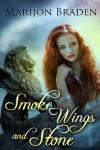 Smoke, Wings and Stone - Marijon Braden