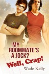 My Roommate's a Jock? Well, Crap! - Wade Kelly