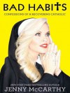Bad Habits: Confessions of a Recovering Catholic - Jenny McCarthy