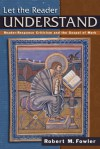 Let the Reader Understand: Reader-Response Criticism and the Gospel of Mark - Robert M. Fowler