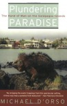 Plundering Paradise: The Hand of Man on the Galápagos Islands - Michael D'Orso