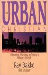 The Urban Christian - Raymond J. Bakke