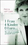1 Frau, 4 Kinder, 0 Euro (fast): Wie ich es trotzdem geschafft habe - Petra van Laak