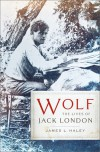Wolf: The Lives of Jack London - James L. Haley