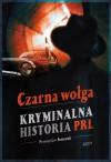 Czarna wołga. Kryminalna historia PRL... - Przemysław Semczuk
