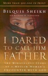 I Dared to Call Him Father: The Miraculous Story of a Muslim Woman's Encounter with God - Bilquis Sheikh, Richard H. Schneider